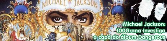 100Grana Investiga A capa do álbum Dangerous de Michael Jackson